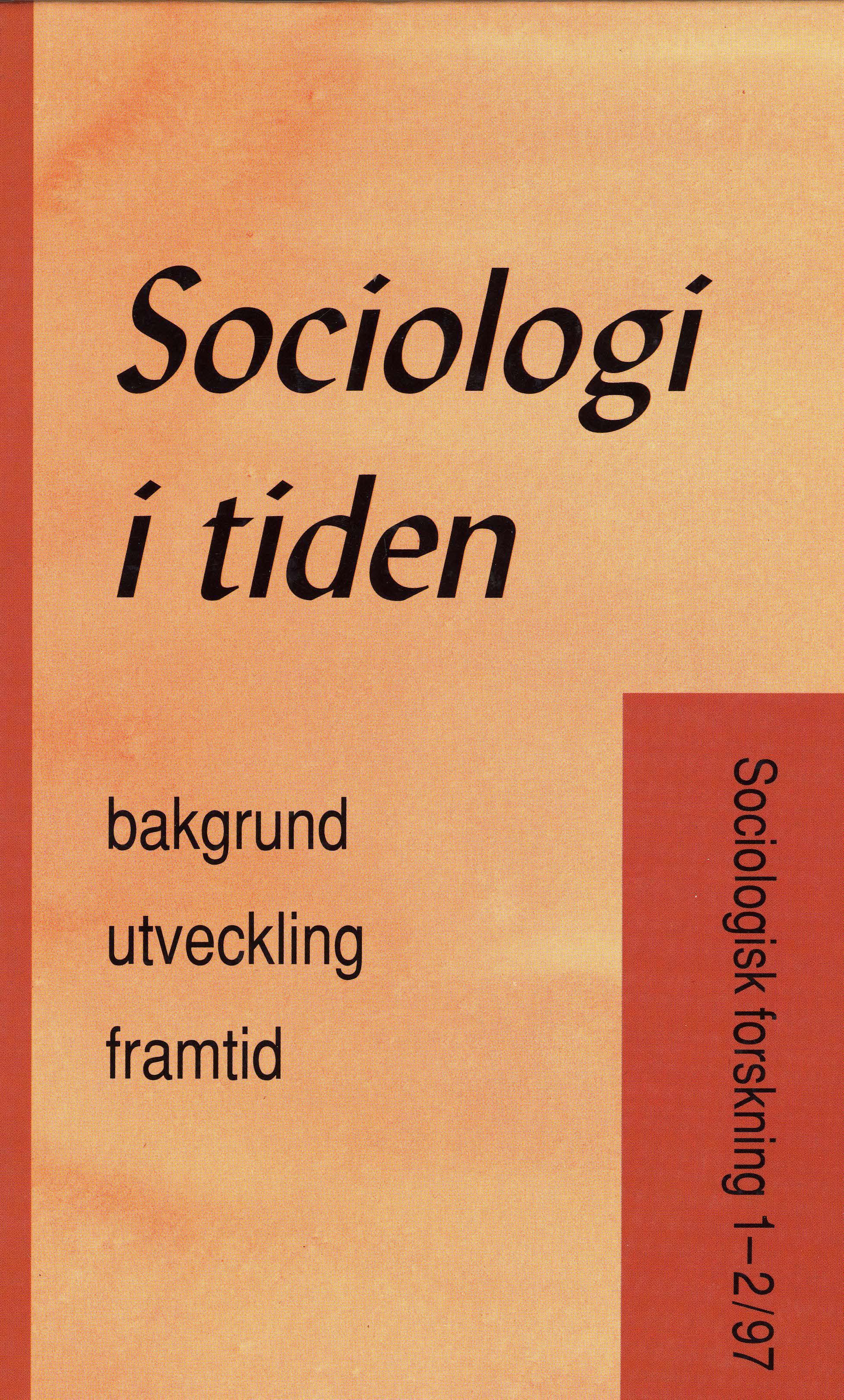 Visa Vol 34 Nr 1-2 (1997): Sociologi i tiden. Bakgrund, utveckling, framtid.